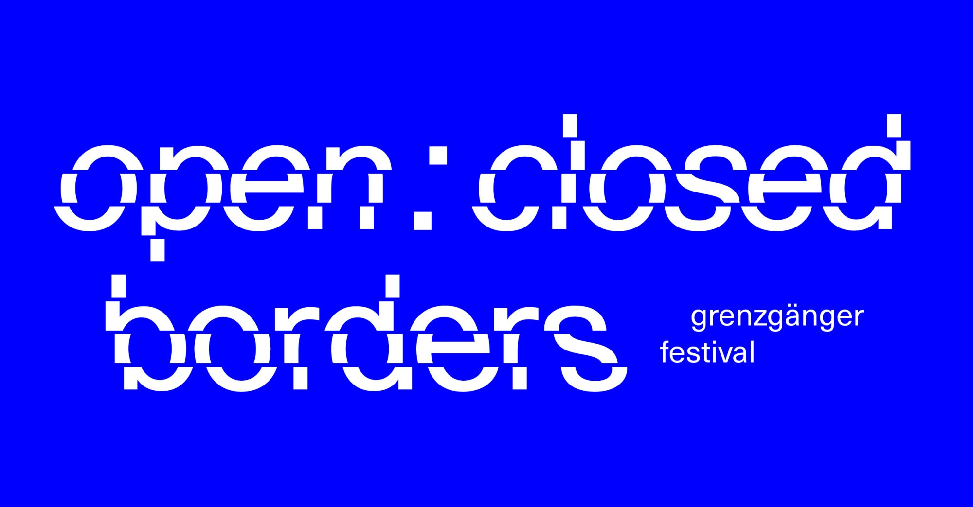 //open : closed borders// – grenzgänger festival (II)