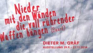 Dieter M. Gräf: 'Nieder mit den Wänden die voll rührender Waffen hängen' (Éluard)