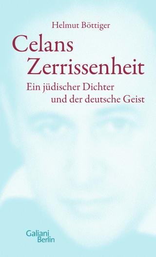 Helmut Böttiger: »Celans Zerrissenheit«
