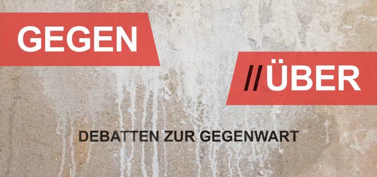 GEGEN//ÜBER – Debatten zur Gegenwart