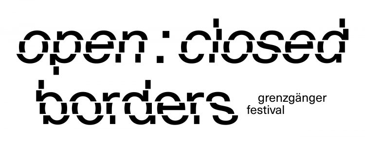 //open : closed borders// – grenzgänger festival (I)