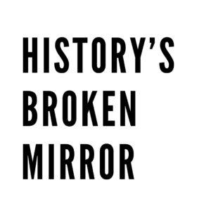 History's Broken Mirror